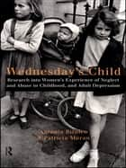 Wednesday's Child ebook by Antonia Bifulco,Patricia Moran