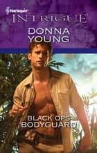 Black Ops Bodyguard ebook by Donna Young