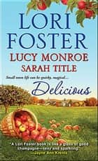 Delicious ebook by Lori Foster,Lucy Monroe,Sarah Title
