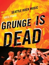 Grunge Is Dead ebook by Greg Prato