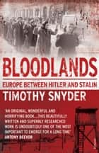 Bloodlands - Europe between Hitler and Stalin eBook by Timothy Snyder