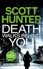 Death Walks Behind You ebook by Scott Hunter