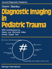 Diagnostic Imaging in Pediatric Trauma ebook by J.L. Gwinn,P. Stanley