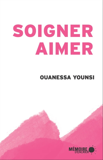Soigner, aimer ebook by Ouanessa Younsi