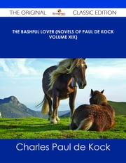 The Bashful Lover (Novels of Paul de Kock Volume XIX) - The Original Classic Edition ebook by Charles Paul de Kock