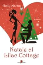 Natale al Lilac Cottage ebook by Holly Martin