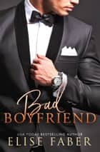 Bad Boyfriend ebook by Elise Faber