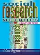Social Research Methods. A Complete Guide ebook by Mutea Rukwaru