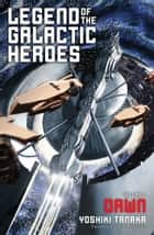 Legend of the Galactic Heroes, Vol. 1 - Dawn ebook by Yoshiki Tanaka