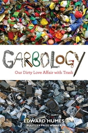 Garbology - Our Dirty Love Affair with Trash ebook by Kobo.Web.Store.Products.Fields.ContributorFieldViewModel