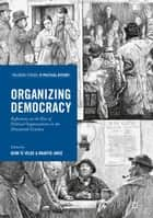 Organizing Democracy - Reflections on the Rise of Political Organizations in the Nineteenth Century ebook by Henk te Velde, Maartje Janse