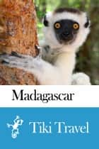 Madagascar Travel Guide - Tiki Travel ebook by Tiki Travel
