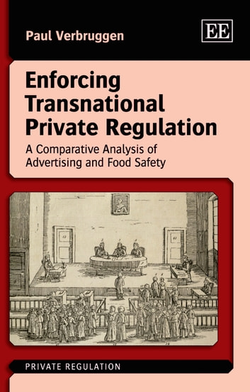 Enforcing Transnational Private Regulation - A Comparative Analysis of Advertising and Food Safety ebook by Verbruggen P.