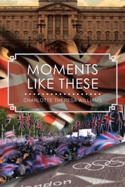 Moments Like These ebook by Charlotte Theresa Williams
