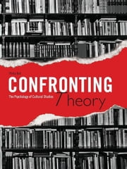 Confronting Theory: The Psychology of Cultural Studies ebook by Philip Bell