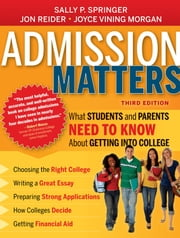 Admission Matters - What Students and Parents Need to Know About Getting into College ebook by Sally P. Springer,Jon Reider,Joyce Vining Morgan