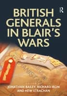 British Generals in Blair's Wars ebook by Jonathan Bailey, Richard Iron