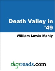 Death Valley in '49 ebook by Manly, William Lewis