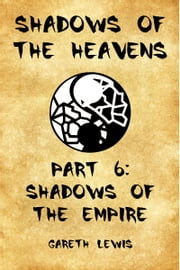 Shadows of the Empire, Part 6 of Shadows of the Heavens ebook by Gareth Lewis