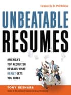 Unbeatable Resumes ebook by Tony BESHARA,Dr. Phil MCGRAW