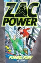 Zac Power Fossil Fury ebook by H. I. Larry