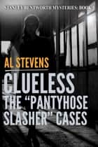 "Clueless: The ""Pantyhose Slasher"" Cases - Stanley Bentworth, #3 ebook by Al Stevens"