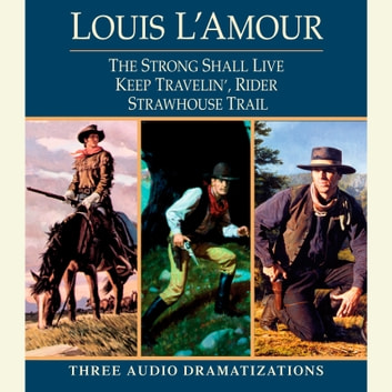 Strong Shall Live / Keep Travelin' Rider / Strawhouse Trail audiobook by Louis L'Amour