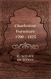 Charleston Furniture 1700 - 1825 ebook by E. Milby Burton