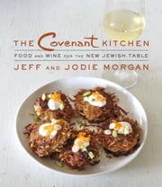 The Covenant Kitchen - Food and Wine for the New Jewish Table ebook by Jeff Morgan
