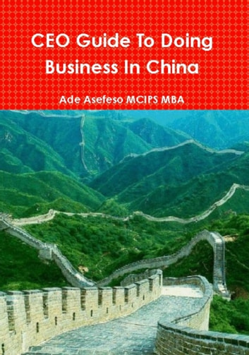 CEO Guide to Doing Business in China ebook by Ade Asefeso MCIPS MBA