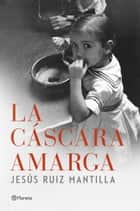 La cáscara amarga ebook by Jesús Ruiz Mantilla