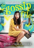 The Gossip File ebook by Anna Staniszewski