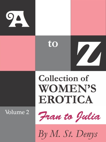 A to Z Collection of Women's Erotica: Volume 2 Fran to Julia ebook by M. St.Denys