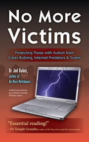 No More Victims - Protecting Those with Autism from Cyber Bullying, Internet Predators, and Scams ebook by Jed Baker