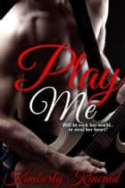 Play Me ebook by Kimberly Kincaid