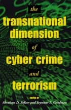 The Transnational Dimension of Cyber Crime and Terrorism ebook by Seymour E. Goodman,Abraham D. Sofaer