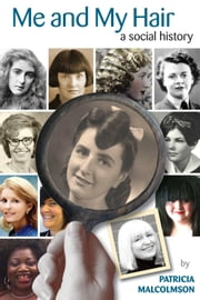 Me and My Hair - A Social History ebook by Patricia Malcolmson