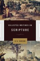 Collected Writings on Scripture ebook by D. A. Carson,Andrew David Naselli