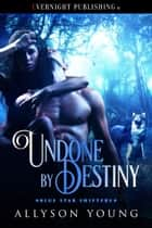 Undone by Destiny ebook by Allyson Young