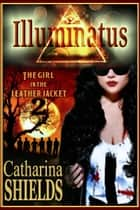 Illuminatus (The Girl in the Leather Jacket, #2) 電子書籍 by Catharina Shields