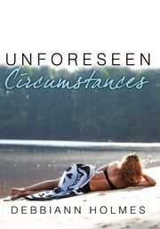 Unforeseen Circumstances ebook by Debbiann Holmes