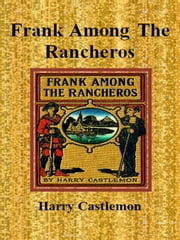 Frank Among The Rancheros ebook by Harry Castlemon