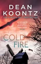 Cold Fire - An unmissable thriller of suspense and the occult eBook by Dean Koontz