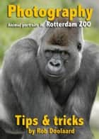 Photography: animal portraits in the ZOO ebook by Otto Beaujon,Rob Doolaard