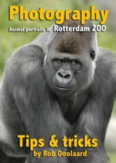 Photography: animal portraits in the ZOO ebook by Rob Doolaard