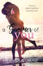 A Summer of YOU ebook by Melissa Jane