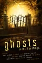 Ghosts: Recent Hauntings ebook by Paula Guran