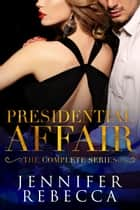The Complete Presidential Affair Series - A Presidential Affair ebook by