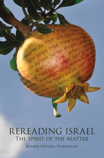 Rereading Israel - The Spirit of the Matter ebook by Bonna Haberman,Bonna Haberman