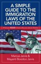 A Simple Guide to the Immigration Laws of the United States ebook by Marcus Jarvis,Mayanti Boodoo Jarvis